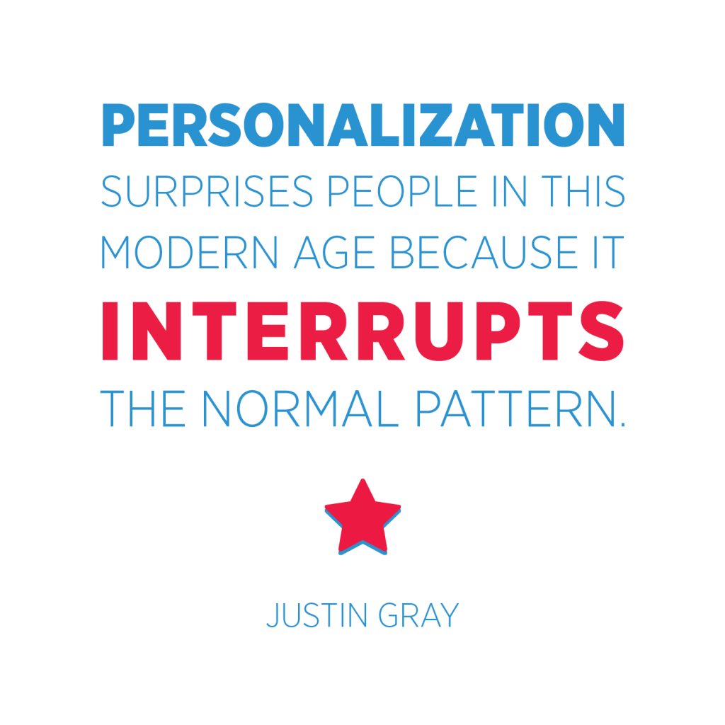 Justin Gray quote: Personalization surprises people in this modern age because it interrupts the normal pattern. When automation meets personalization, businesses excel.